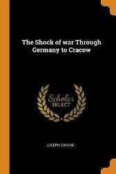 The Shock of War Through Germany to Cracow - Joseph Conrad