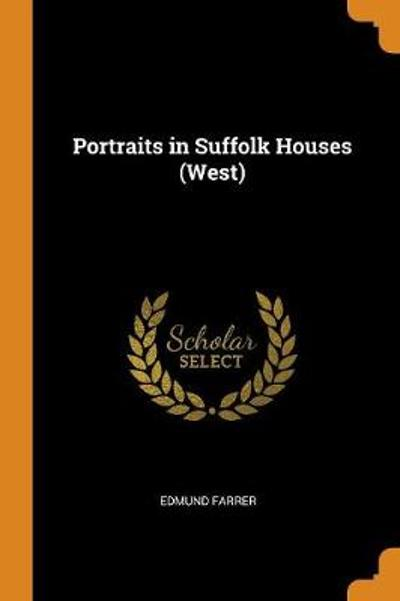 Portraits in Suffolk Houses (West) - Edmund Farrer