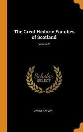 The Great Historic Families of Scotland; Volume 2 - James Taylor