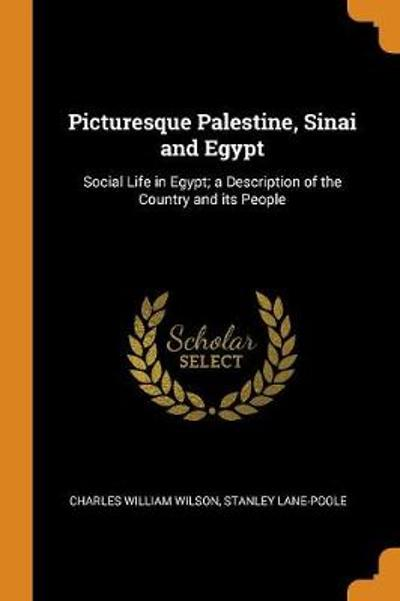 Picturesque Palestine, Sinai and Egypt - Charles William Wilson