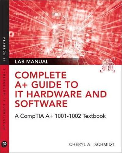 Complete CompTIA A+ Guide to IT Hardware and Software Lab Manual - Cheryl A. Schmidt