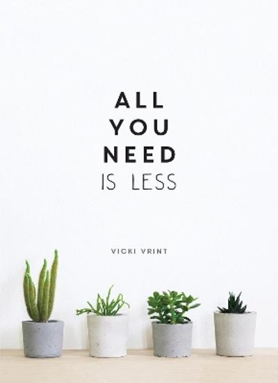 All You Need is Less - Vicki Vrint