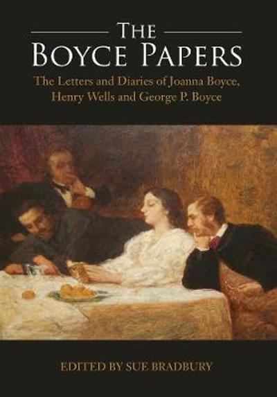 The Boyce Papers: The Letters and Diaries of Joa - 2-volume set - Sue Bradbury