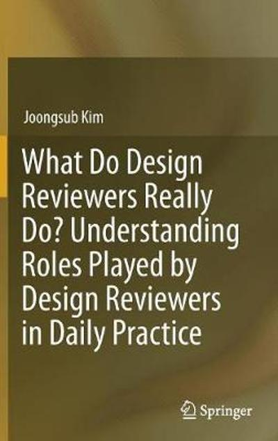 What Do Design Reviewers Really Do? Understanding Roles Played by Design Reviewers in Daily Practice - Joongsub Kim