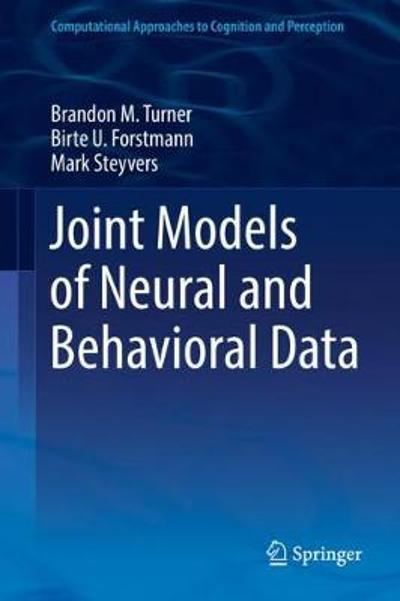 Joint Models of Neural and Behavioral Data - Brandon M. Turner