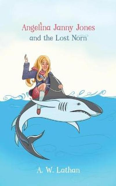 Angelina Janny Jones and the Lost Norn - A. W. Lathan