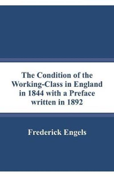 The Condition of the Working-Class in England in 1844 with a Preface written in 1892 - Frederick Engels