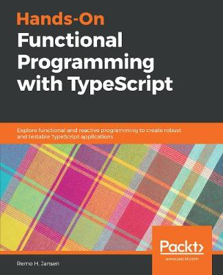 Hands-On Functional Programming with TypeScript - Remo H. Jansen