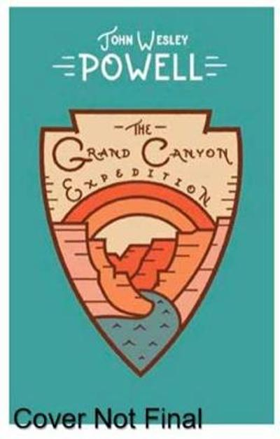 The Grand Canyon Expedition - John Wesley Powell
