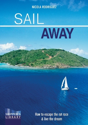 Sail Away - How to escape the rat race and live the dream Second edition - Nicola Rodriguez