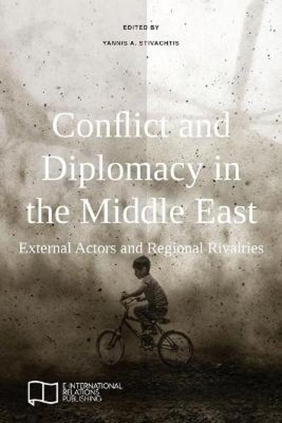 Conflict and Diplomacy in the Middle East - Yannis A Stivachtis