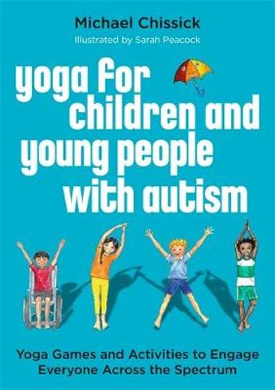 Yoga for Children and Young People with Autism - Michael Chissick