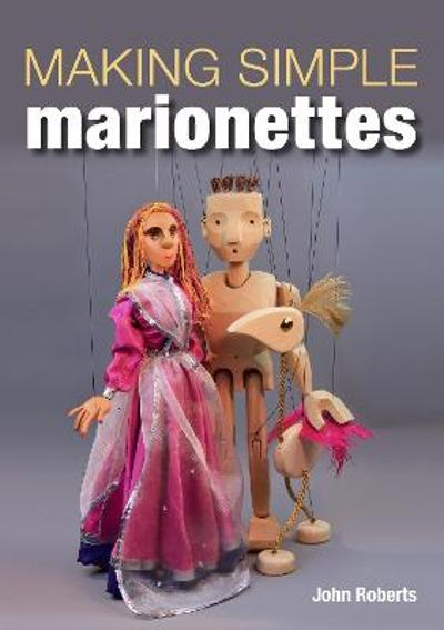 Making Simple Marionettes - John Roberts