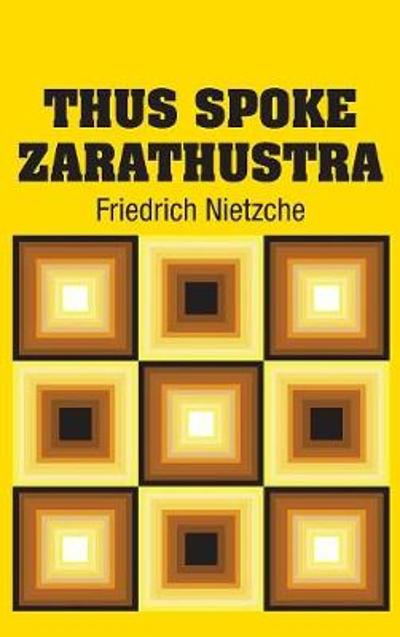 Thus Spoke Zarathustra - Friedrich Nietzche