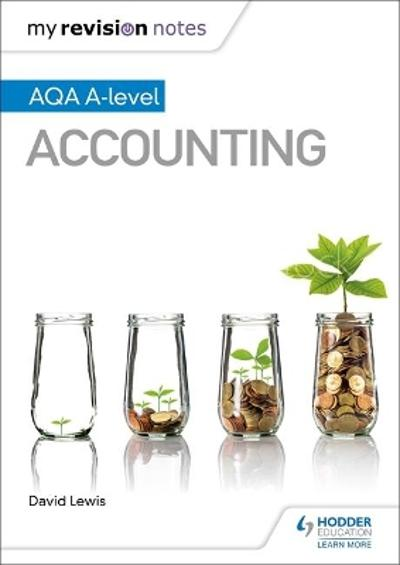 My Revision Notes: AQA A-level Accounting - David Lewis
