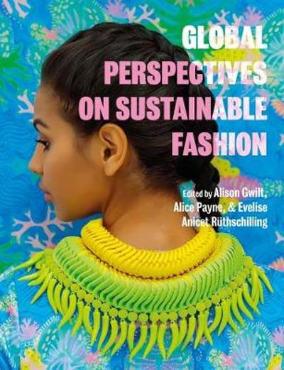 Global Perspectives on Sustainable Fashion - Alison Gwilt