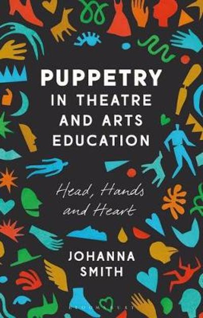Puppetry in Theatre and Arts Education - Johanna Smith