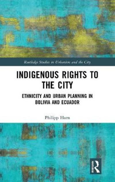 Indigenous Rights to the City - Philipp Horn