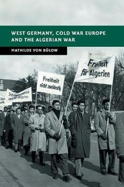West Germany, Cold War Europe and the Algerian War - Mathilde Von Bulow