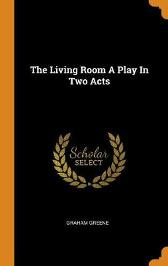 The Living Room A Play In Two Acts - Graham Greene