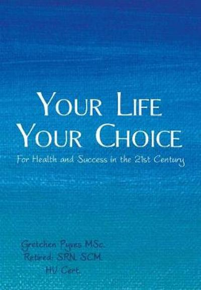 Your life. Your choice. - Gretchen Pyves