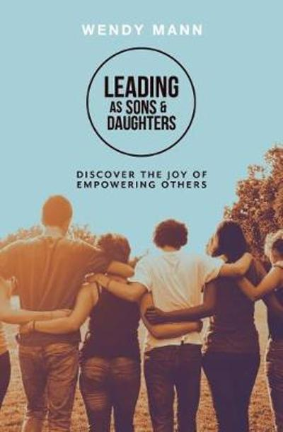 Leading as Sons and Daughters - Wendy Mann