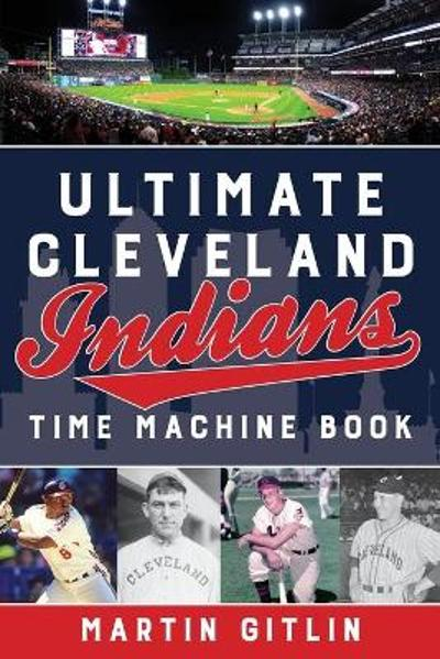 Ultimate Cleveland Indians Time Machine Book - Martin Gitlin