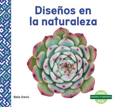 Disenos en la naturaleza (Patterns in Nature) - Bela Davis