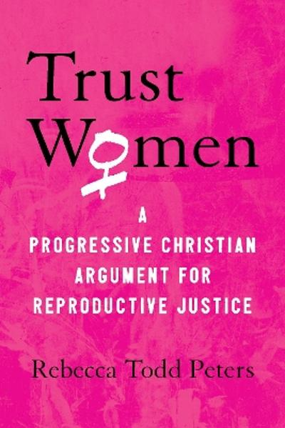 Trust Women - Rebecca Todd Peters