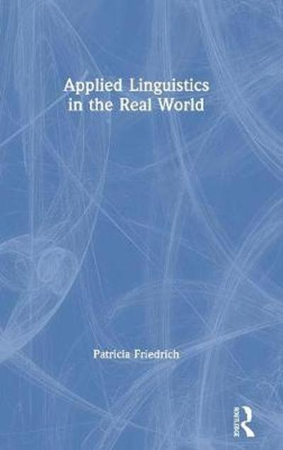 Applied Linguistics in the Real World - Patricia Friedrich