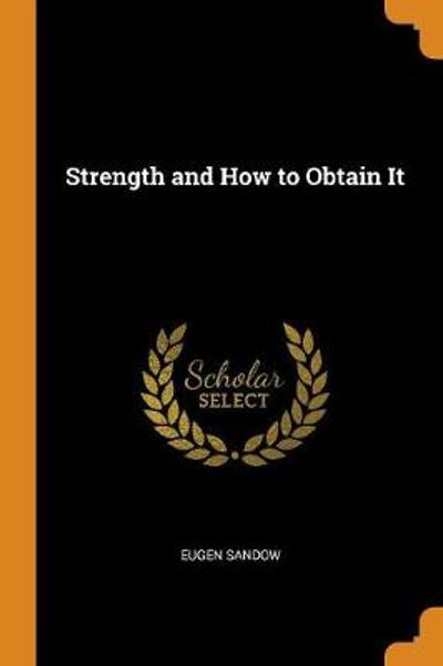 Strength and How to Obtain It - Eugen Sandow