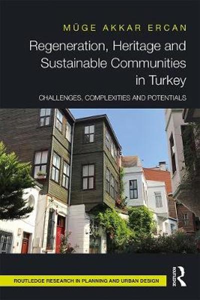 Regeneration, Heritage and Sustainable Communities in Turkey - Muge Akkar Ercan