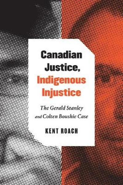 Canadian Justice, Indigenous Injustice - Kent Roach