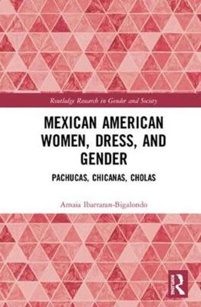 Mexican American Women, Dress and Gender - Amaia Ibarraran-Bigalondo