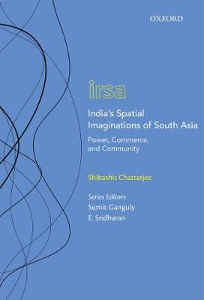 India's Spatial Imaginations of South Asia - Shibashis Chatterjee