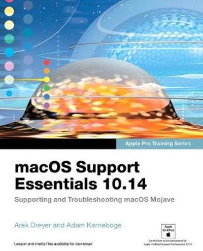 macOS Support Essentials 10.14 - Apple Pro Training Series - Adam Karneboge