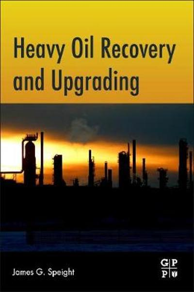 Heavy Oil Recovery and Upgrading - James G. Speight