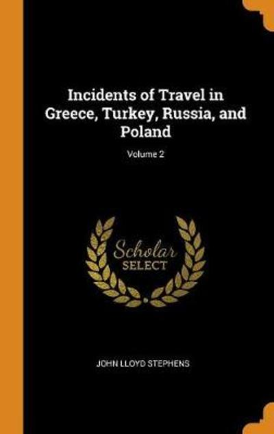 Incidents of Travel in Greece, Turkey, Russia, and Poland; Volume 2 - John Lloyd Stephens