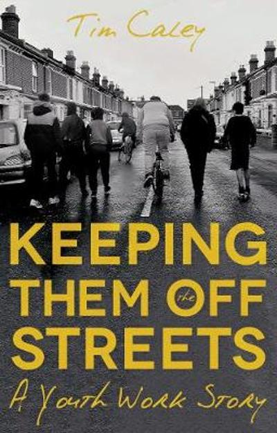 Keeping Them Off The Streets - Tim Caley