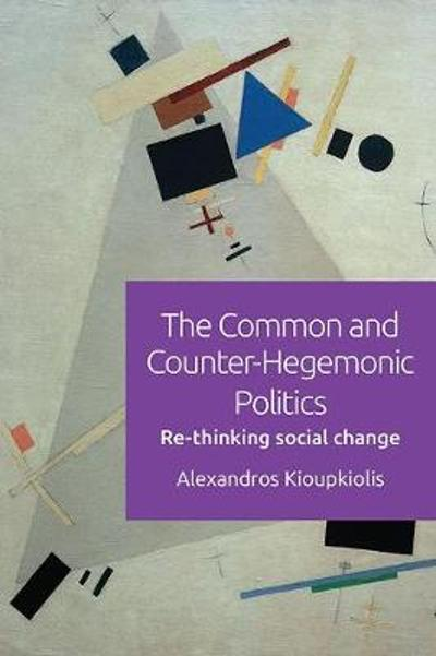 The Common and Counter-Hegemonic Politics - Alexandros Kioupkiolis