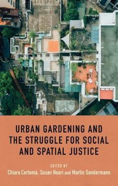 Urban Gardening and the Struggle for Social and Spatial Justice - Chiara Certoma