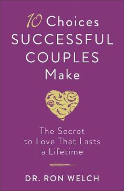 10 Choices Successful Couples Make - Dr. Ron Welch
