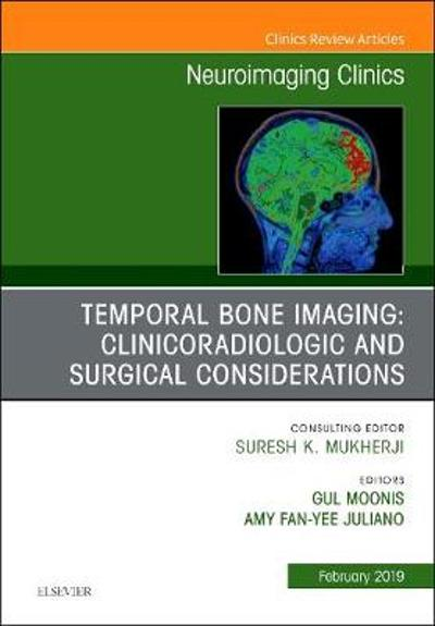 Temporal Bone Imaging: Clinicoradiologic and Surgical Considerations, An Issue of Neuroimaging Clinics of North America - Gul Moonis