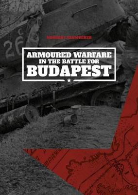 Armoured Warfare in the Battle for Budapest - Norbert Szamveber