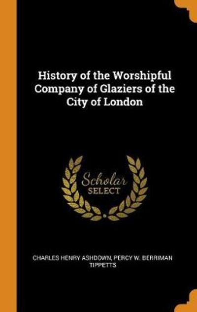 History of the Worshipful Company of Glaziers of the City of London - Charles Henry Ashdown