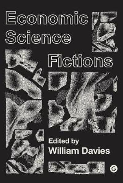 Economic Science Fictions - William Davies