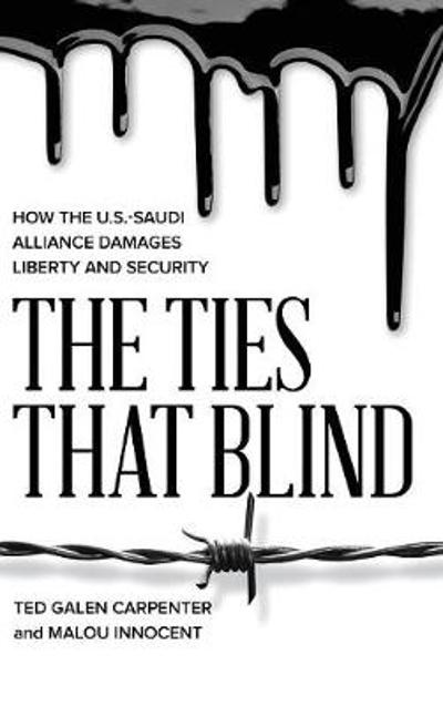 The Ties That Blind - Ted Galen Carpenter