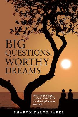 Big Questions, Worthy Dreams - Sharon Daloz Parks