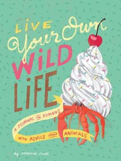 Live Your Own Wild Life: A Journal for Humans - Catherine Lepage