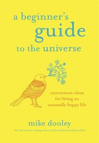 A Beginner's Guide to the Universe - Mike Dooley